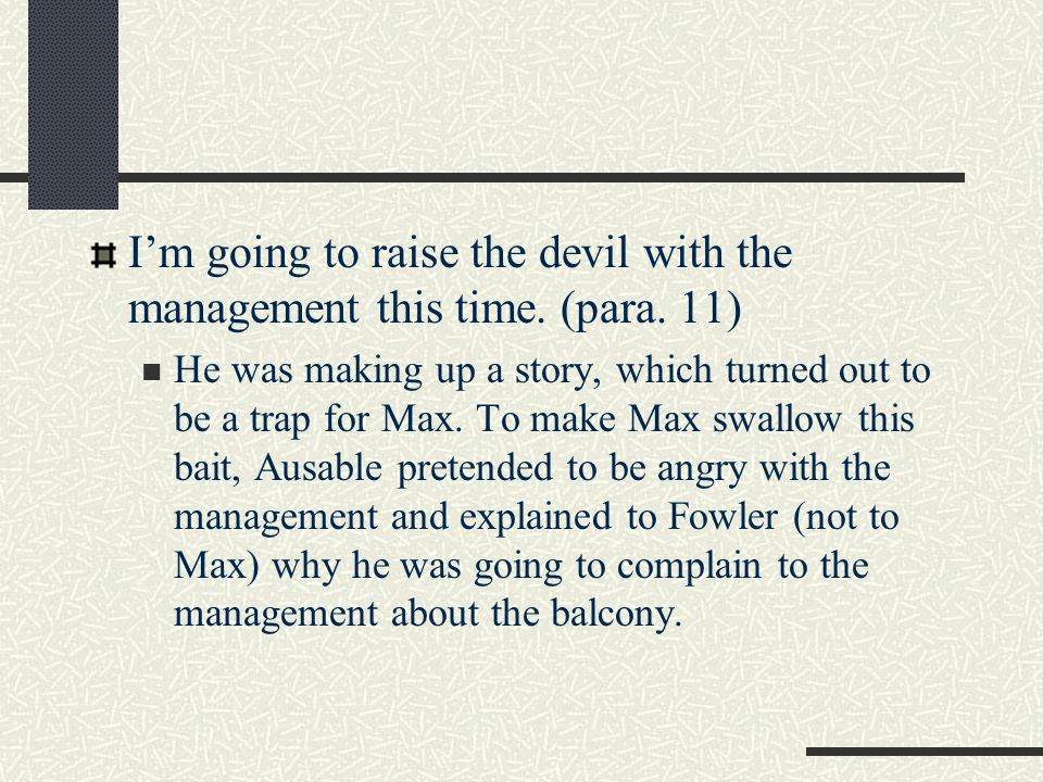 I'm going to raise the devil with the management this time. (para. 11)