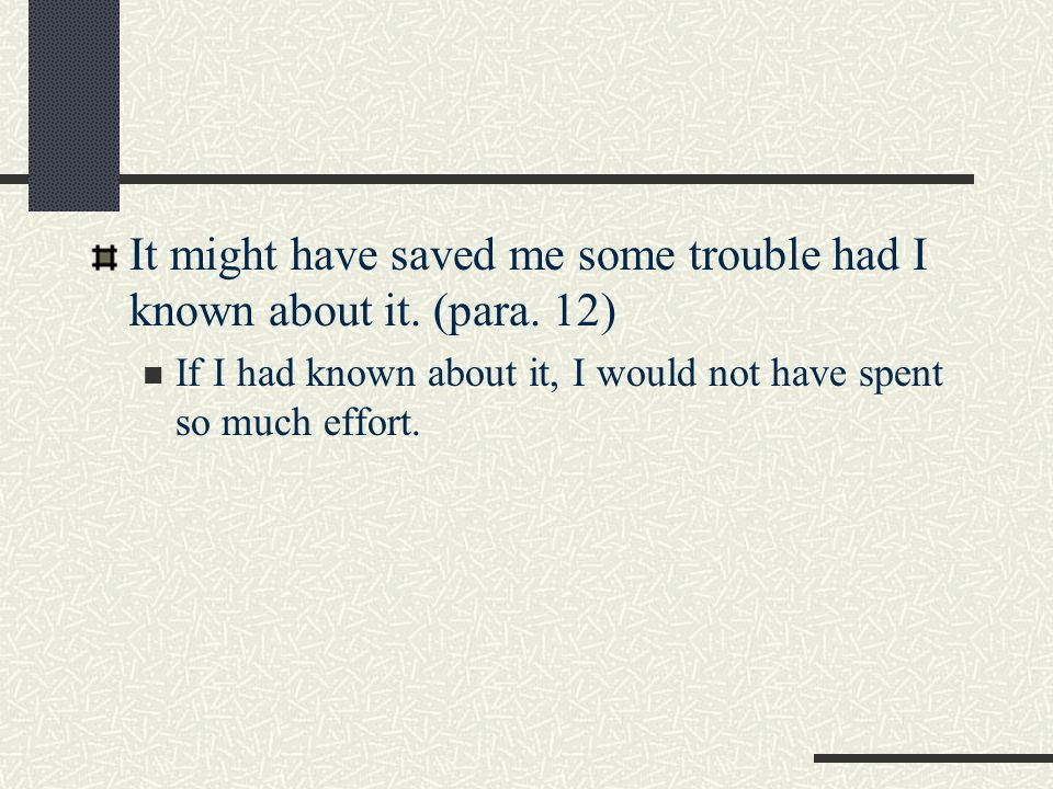 It might have saved me some trouble had I known about it. (para. 12)