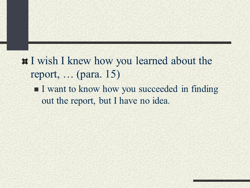I wish I knew how you learned about the report, … (para. 15)