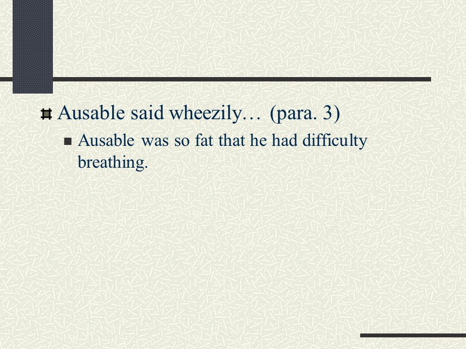 Ausable said wheezily… (para. 3)