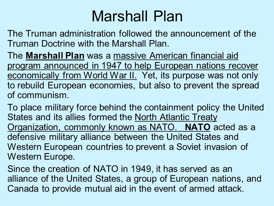 Marshall Plan The Truman administration followed the announcement of the Truman Doctrine with the Marshall Plan.