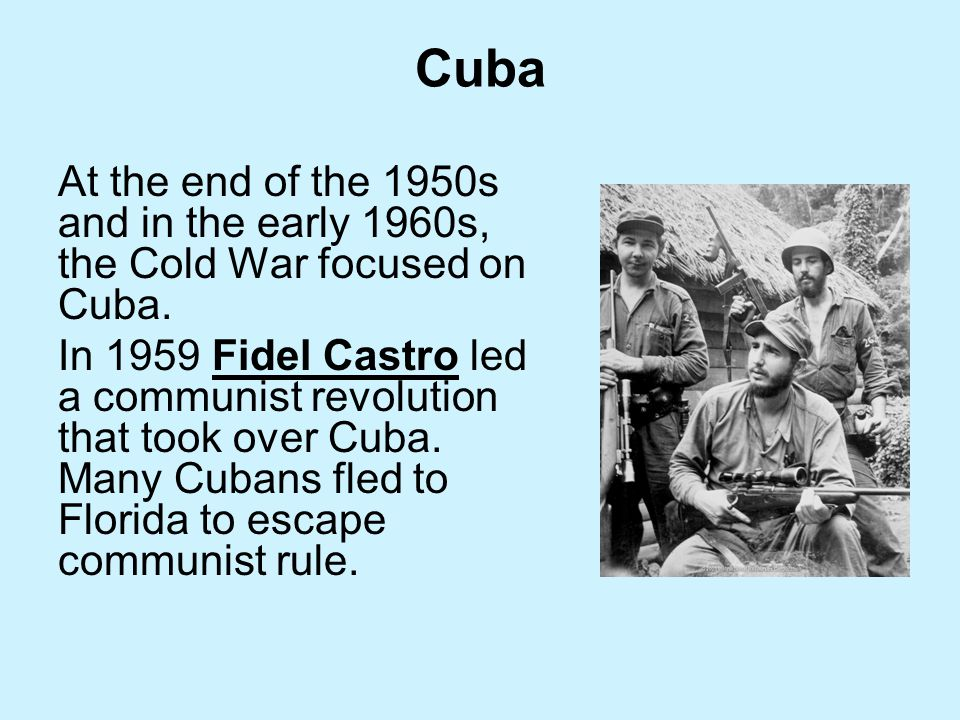 Cuba At the end of the 1950s and in the early 1960s, the Cold War focused on Cuba.