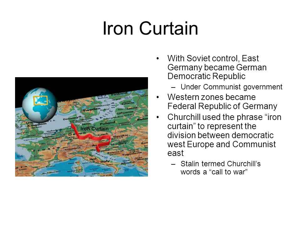Iron Curtain With Soviet control, East Germany became German Democratic Republic. Under Communist government.