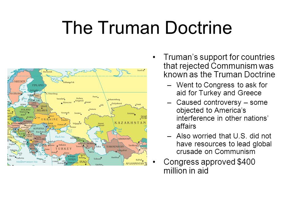 The Truman Doctrine Truman's support for countries that rejected Communism was known as the Truman Doctrine.