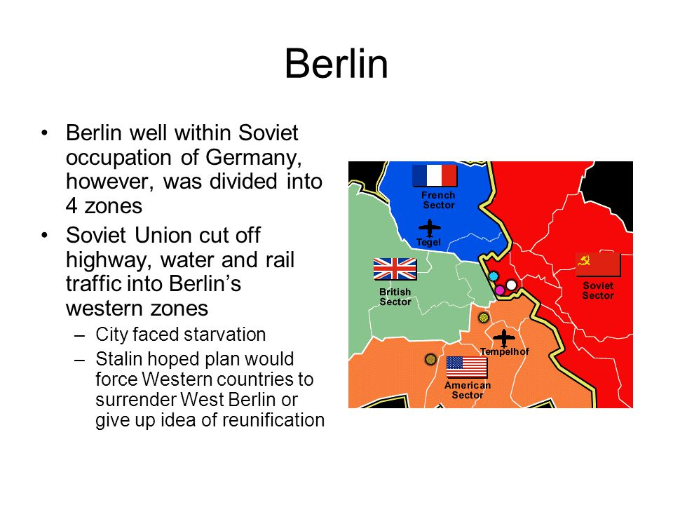Berlin Berlin well within Soviet occupation of Germany, however, was divided into 4 zones.