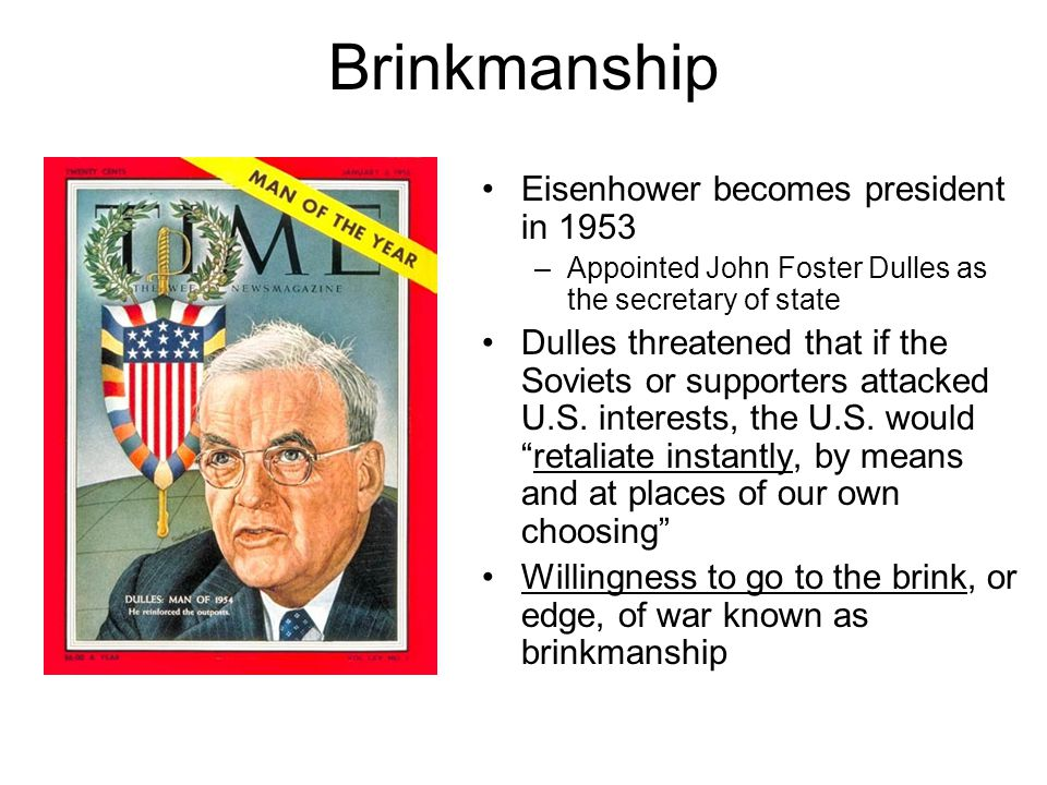 Brinkmanship Eisenhower becomes president in 1953