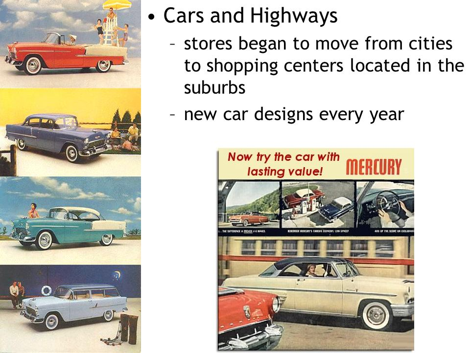 Cars and Highways stores began to move from cities to shopping centers located in the suburbs. new car designs every year.