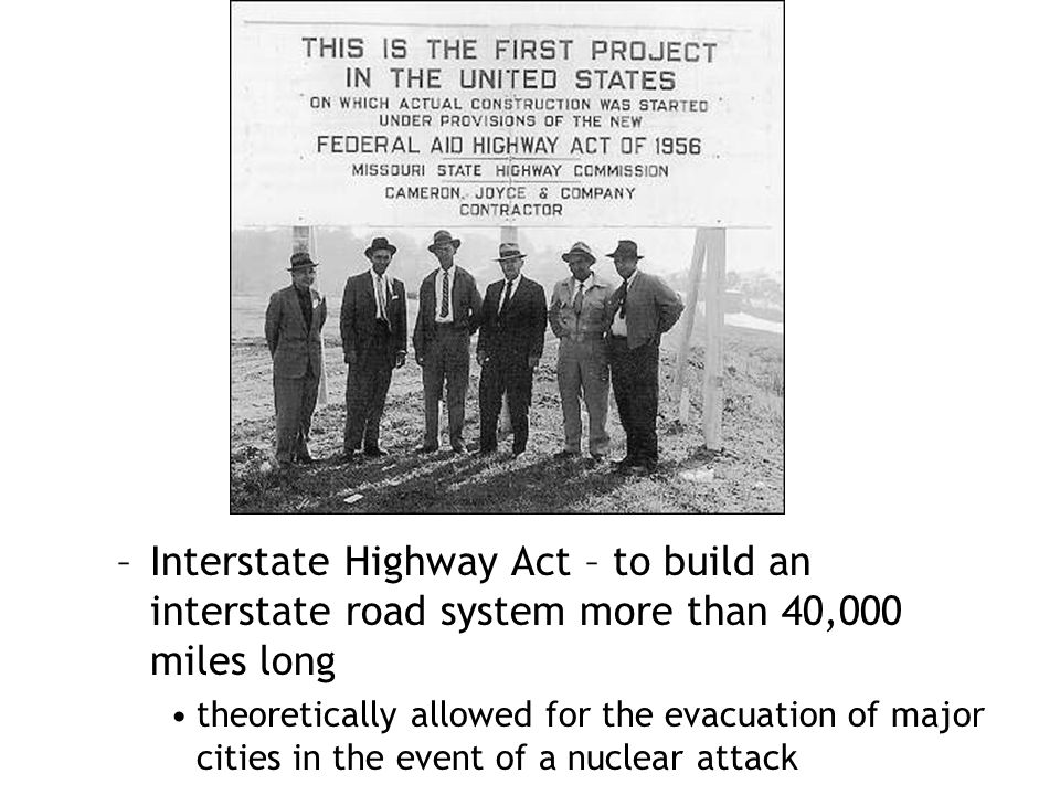 http://www.tfhrc.gov/pubrds/summer96/imgs/p96su18.jpg Interstate Highway Act – to build an interstate road system more than 40,000 miles long.