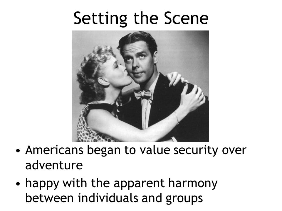 Setting the Scene Americans began to value security over adventure