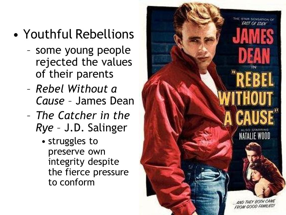 Youthful Rebellions some young people rejected the values of their parents. Rebel Without a Cause – James Dean.