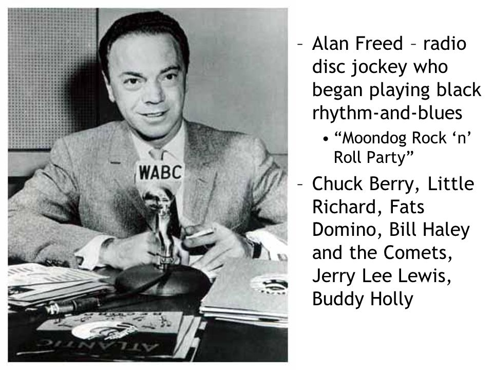 Alan Freed – radio disc jockey who began playing black rhythm-and-blues
