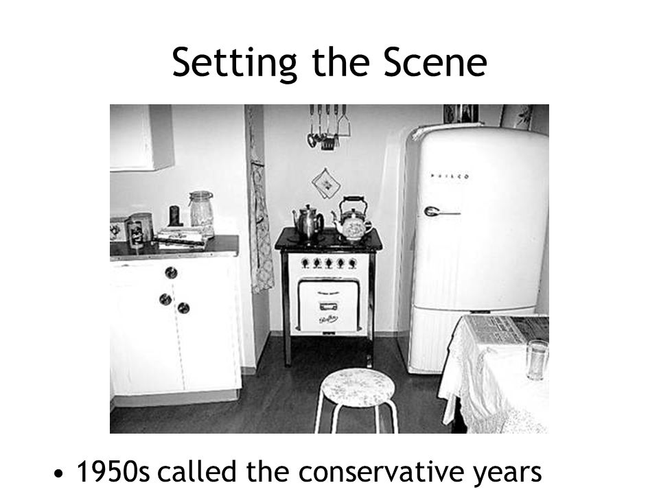 Setting the Scene 1950s called the conservative years