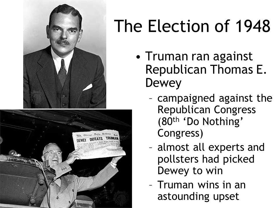 The Election of 1948 Truman ran against Republican Thomas E. Dewey