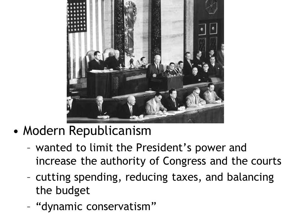 Modern Republicanism wanted to limit the President's power and increase the authority of Congress and the courts.