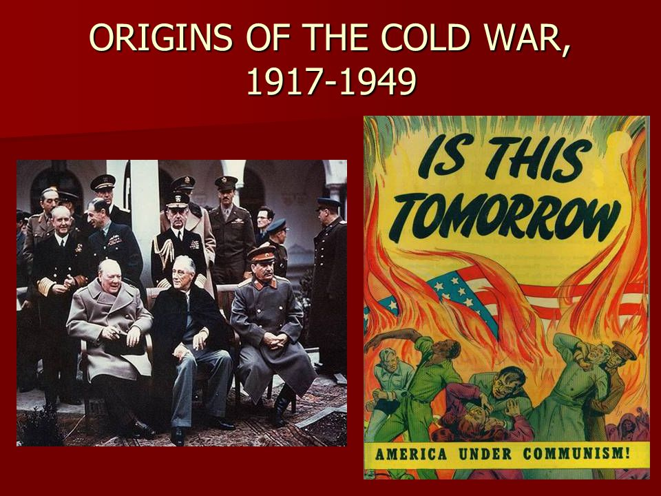 ORIGINS OF THE COLD WAR, 1917-1949