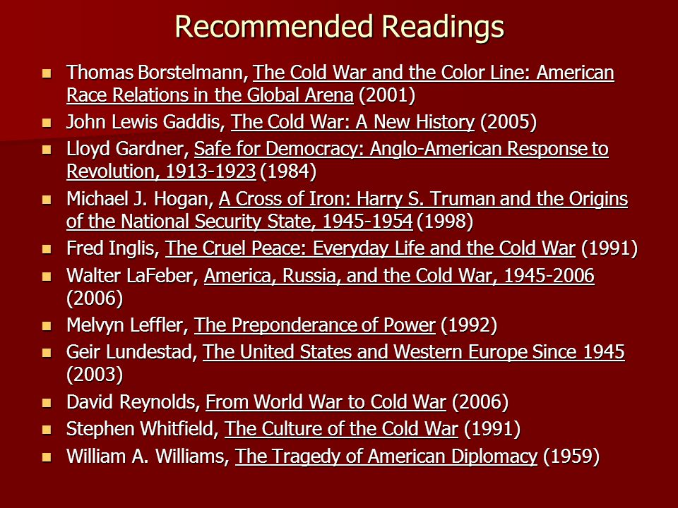 Recommended Readings Thomas Borstelmann, The Cold War and the Color Line: American Race Relations in the Global Arena (2001)