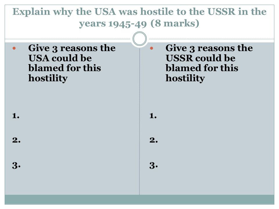 Explain why the USA was hostile to the USSR in the years 1945-49 (8 marks)