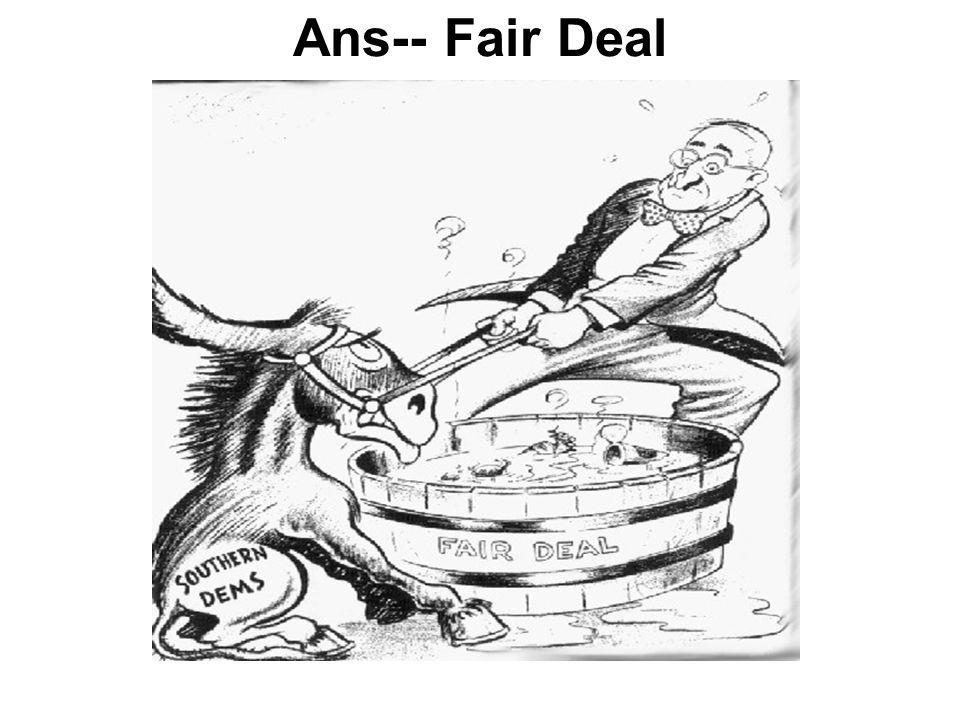 Ans-- Fair Deal