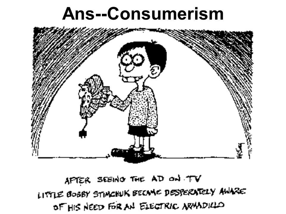 Ans--Consumerism