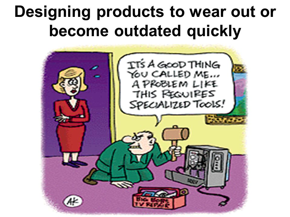 Designing products to wear out or become outdated quickly