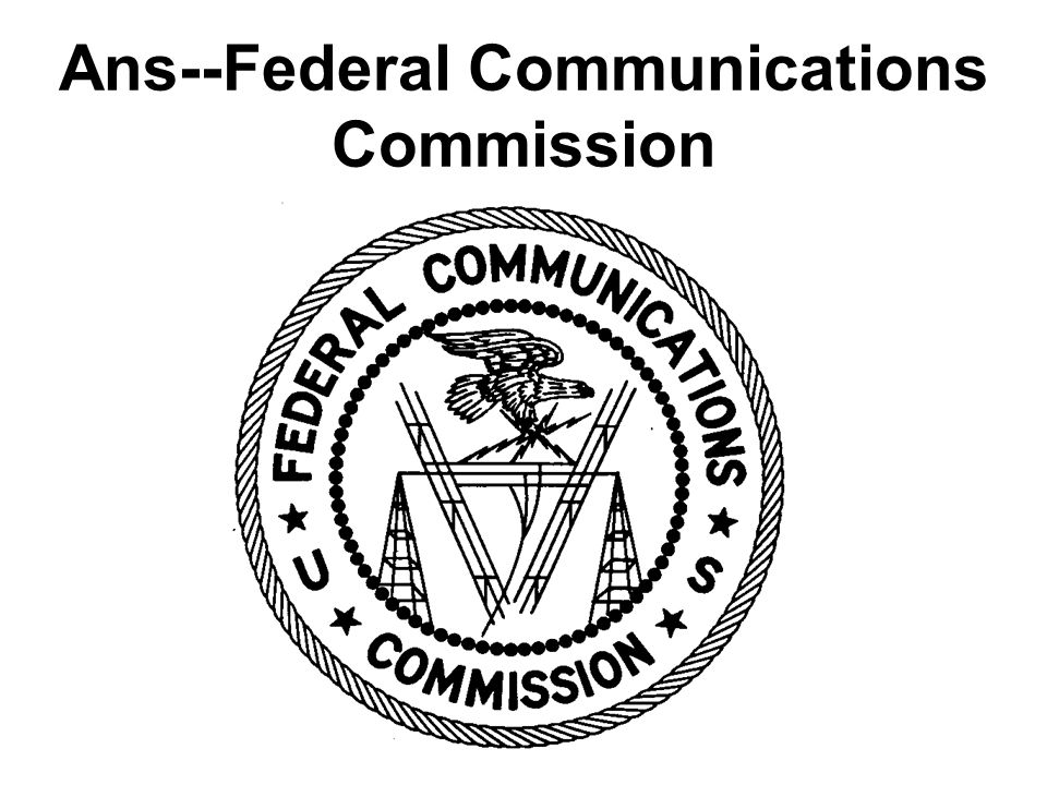 Ans--Federal Communications Commission