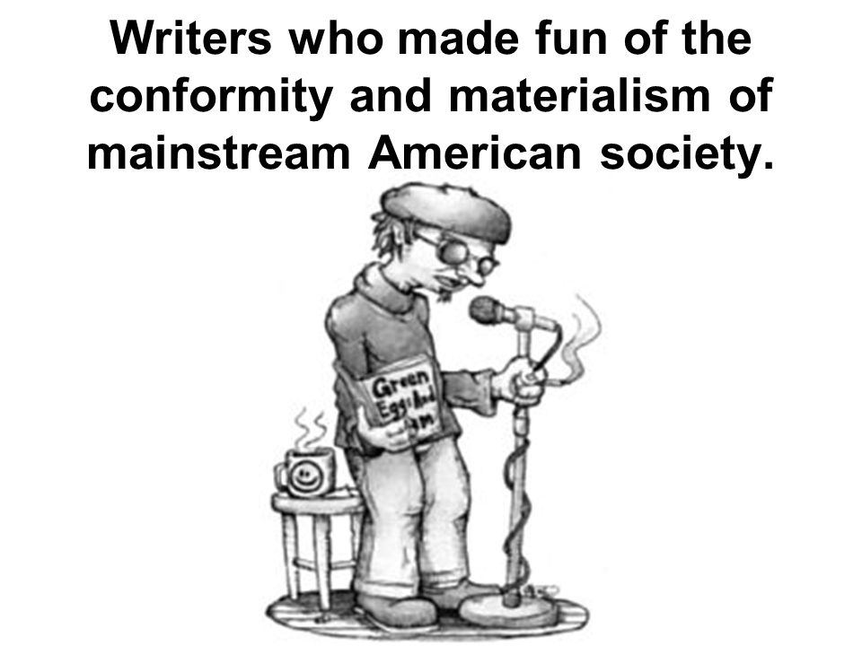 Writers who made fun of the conformity and materialism of mainstream American society.