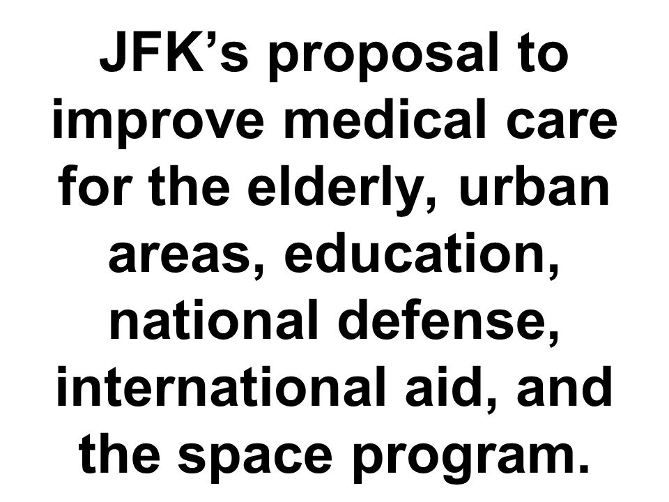 JFK's proposal to improve medical care for the elderly, urban areas, education, national defense, international aid, and the space program.