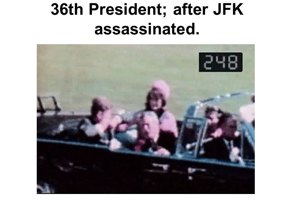 36th President; after JFK assassinated.