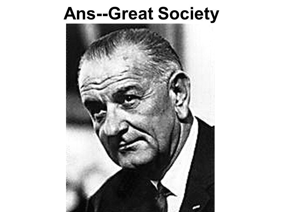Ans--Great Society