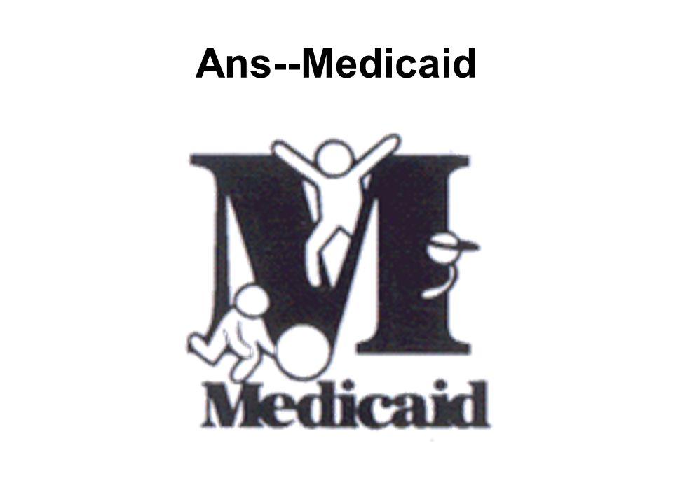 Ans--Medicaid
