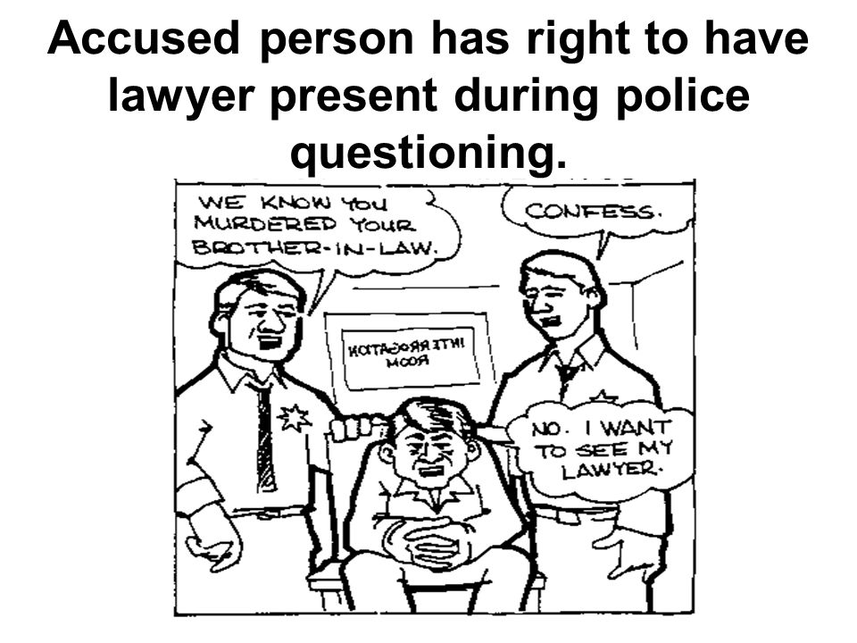 Accused person has right to have lawyer present during police questioning.