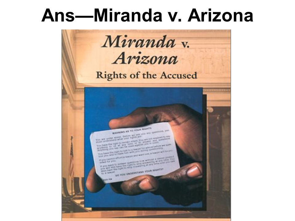 Ans—Miranda v. Arizona