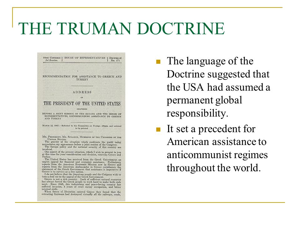 THE TRUMAN DOCTRINE The language of the Doctrine suggested that the USA had assumed a permanent global responsibility.
