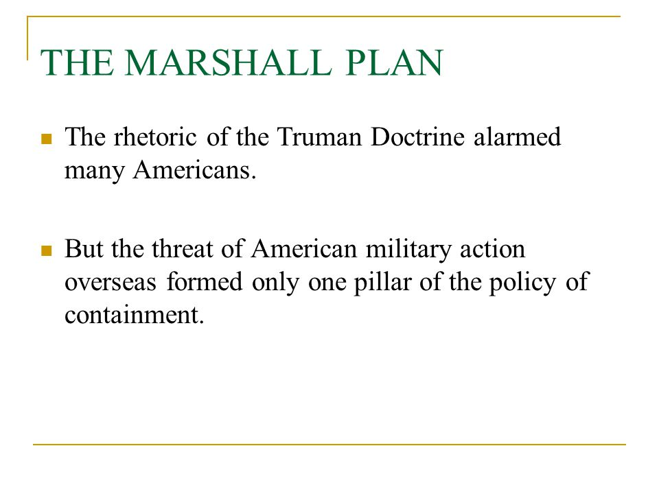 THE MARSHALL PLAN The rhetoric of the Truman Doctrine alarmed many Americans.