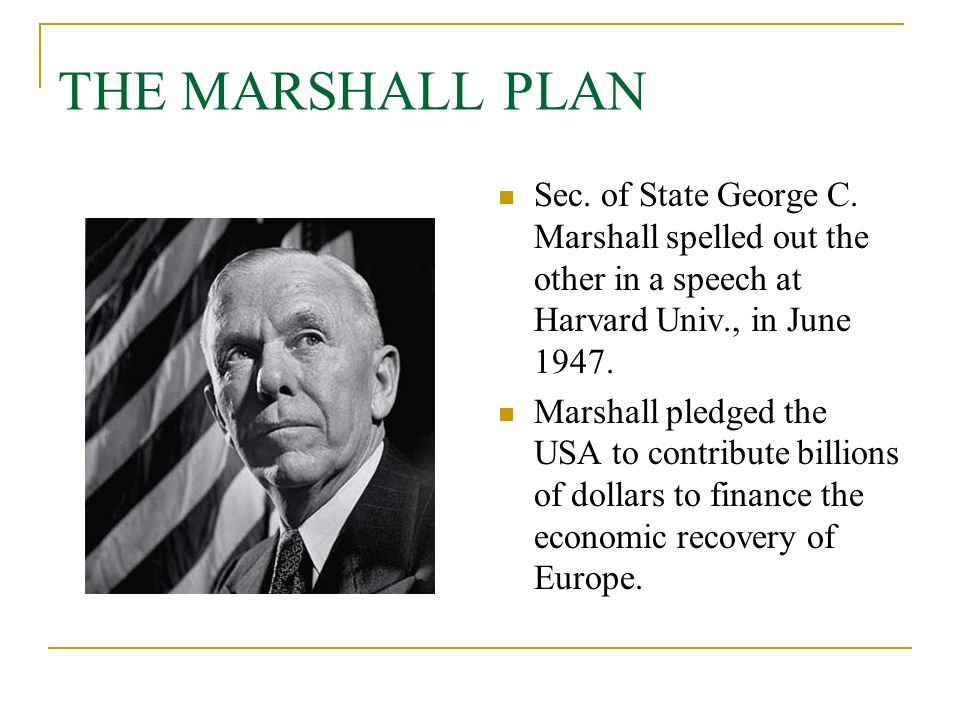 THE MARSHALL PLAN Sec. of State George C. Marshall spelled out the other in a speech at Harvard Univ., in June 1947.