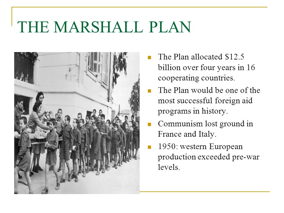 THE MARSHALL PLAN The Plan allocated $12.5 billion over four years in 16 cooperating countries.