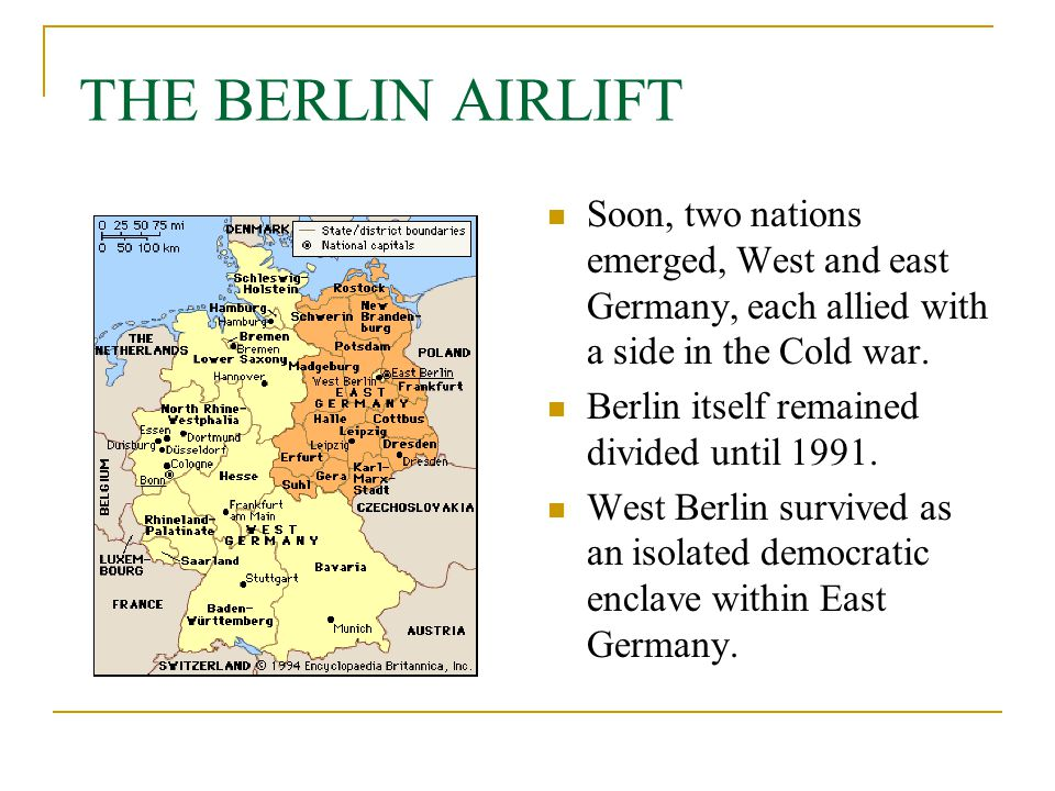 THE BERLIN AIRLIFT Soon, two nations emerged, West and east Germany, each allied with a side in the Cold war.