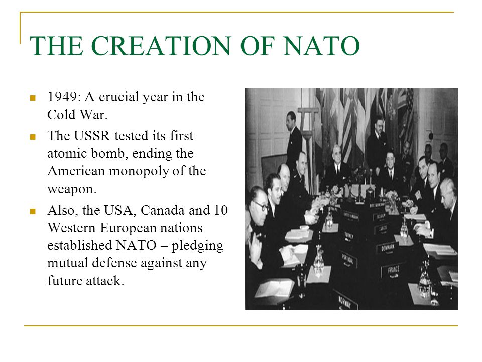 THE CREATION OF NATO 1949: A crucial year in the Cold War.