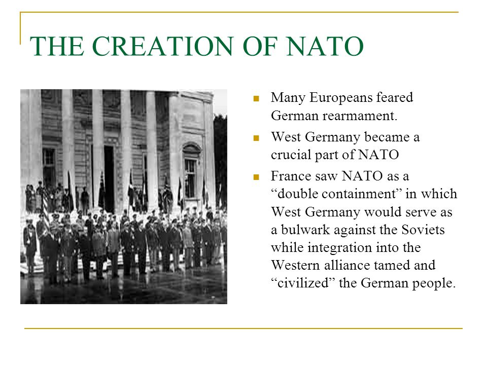 THE CREATION OF NATO Many Europeans feared German rearmament.