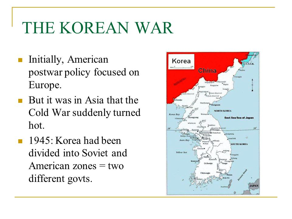 THE KOREAN WAR Initially, American postwar policy focused on Europe.