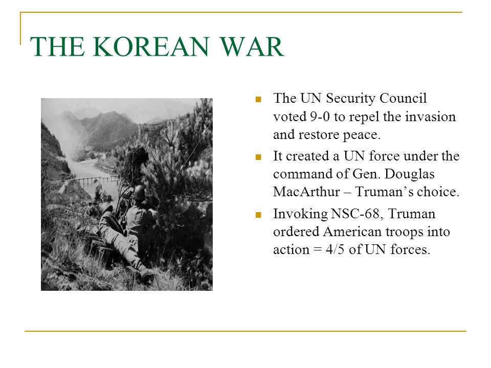 THE KOREAN WAR The UN Security Council voted 9-0 to repel the invasion and restore peace.