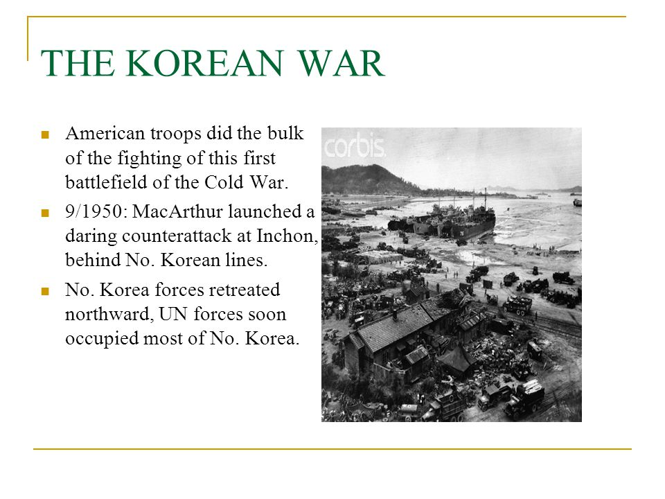 THE KOREAN WAR American troops did the bulk of the fighting of this first battlefield of the Cold War.