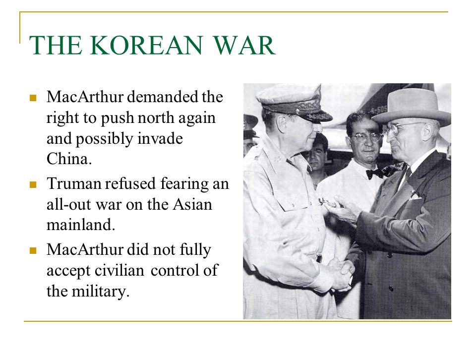 THE KOREAN WAR MacArthur demanded the right to push north again and possibly invade China.