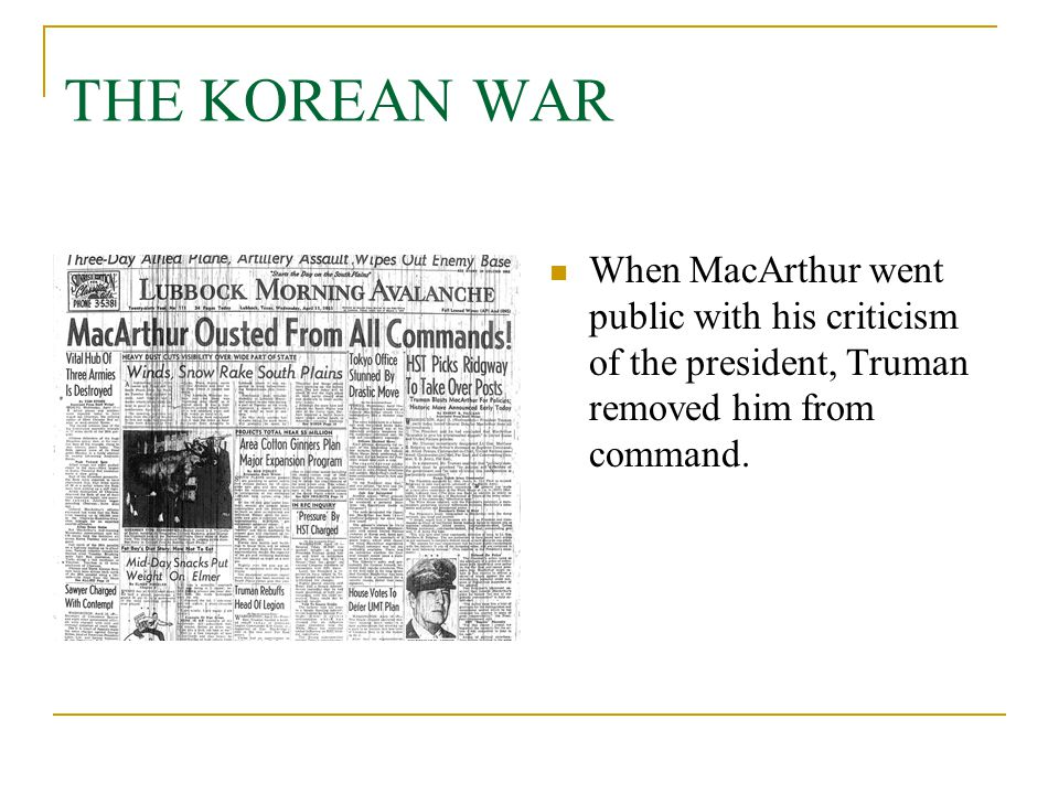 THE KOREAN WAR When MacArthur went public with his criticism of the president, Truman removed him from command.