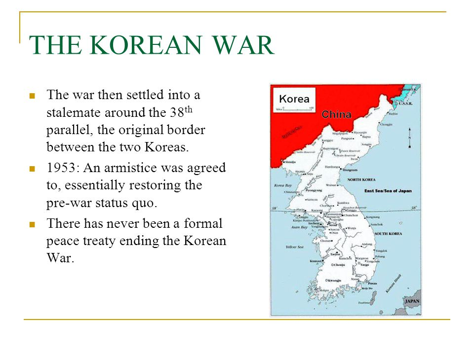 THE KOREAN WAR The war then settled into a stalemate around the 38th parallel, the original border between the two Koreas.