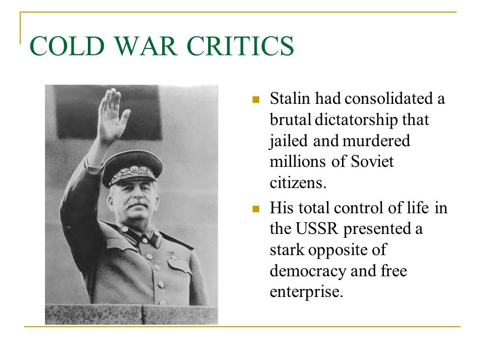 COLD WAR CRITICS Stalin had consolidated a brutal dictatorship that jailed and murdered millions of Soviet citizens.