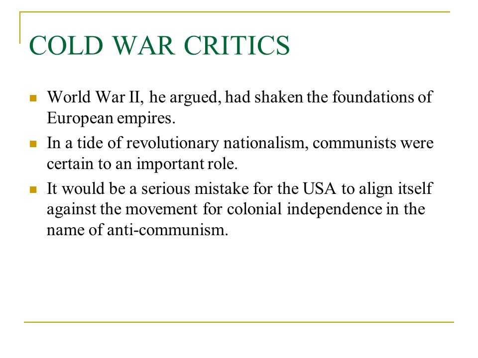 COLD WAR CRITICS World War II, he argued, had shaken the foundations of European empires.