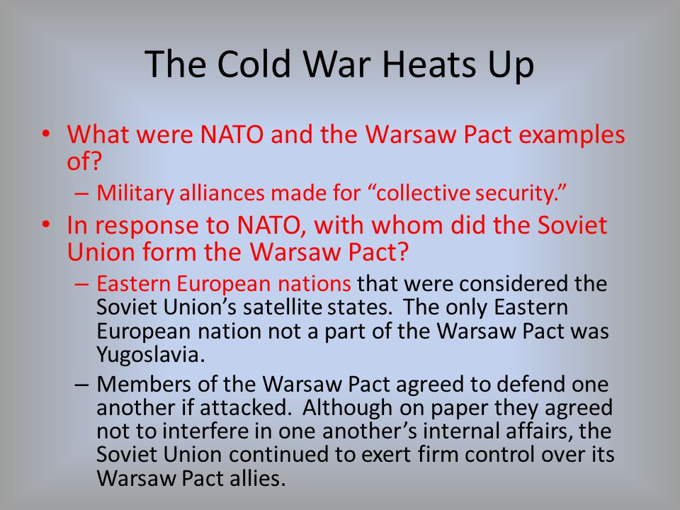 The Cold War Heats Up What were NATO and the Warsaw Pact examples of
