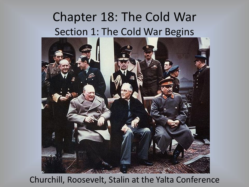 Chapter 18: The Cold War Section 1: The Cold War Begins