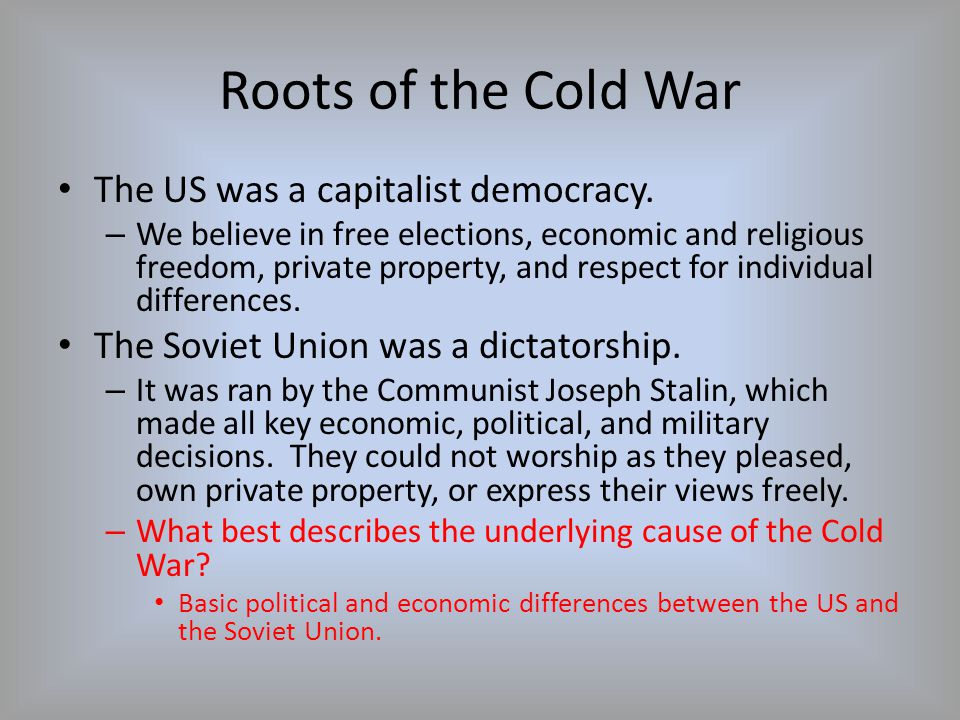 Roots of the Cold War The US was a capitalist democracy.